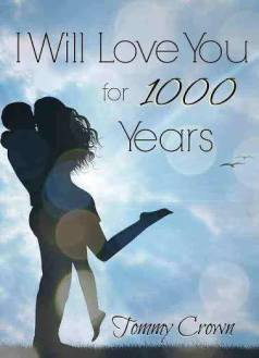 I Will Love You For A 1000 Years by Tommy crown